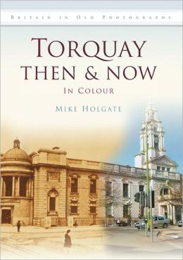 Torquay Then & Now: In Colour