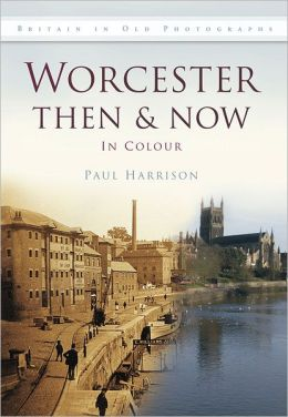 Worcester Then & Now: In Colour