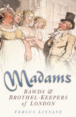 Madams: Bands and Brothel-Keepers of London