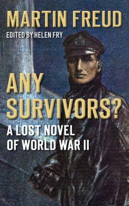 Any Survivors?: A Lost Novel of World War II
