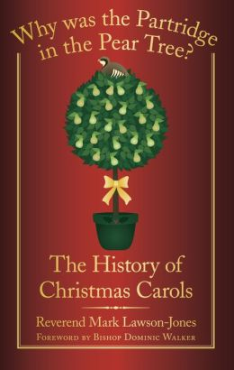 Why was the Partridge in the Pear Tree?: The History of Christmas Carols
