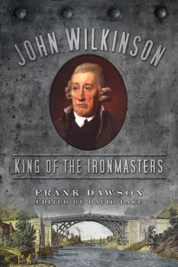 John Wilkinson: King of the Ironmasters