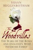 Book Cover Image. Title: The Woodvilles:  The Wars of the Roses and England's Most Infamous Family, Author: Susan Higginbotham