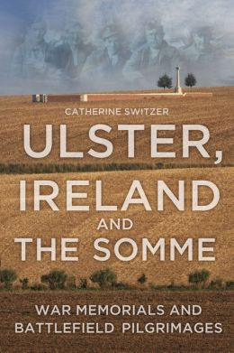 The Ulster, Ireland & the Somme: Memorials and Battlefield Pilgrimages