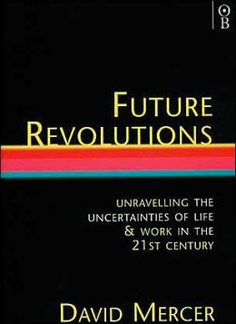 Future Revolutions: Unravelling the Uncertainties of Life & Work in the 21st Century