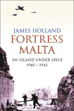 Fortress Malta: An Island under Siege, 1940-1943
