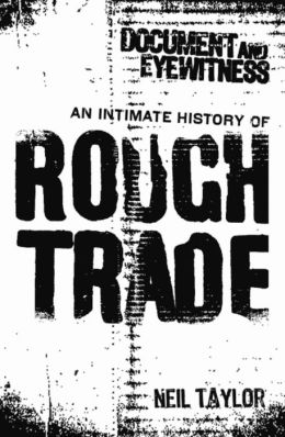 Document and Eyewitness: An Intimate History of Rough Trade