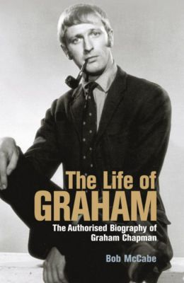 Life of Graham: The Authorised Biography of Graham Chapman
