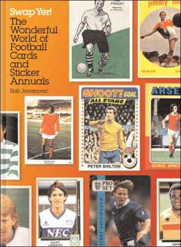Swap Yer!: The Wonderful World of Football Cards and Sticker Albums