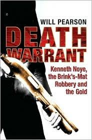 Death Warrant : Kenneth Noye, the Brink's-Mat Robbery and the Gold
