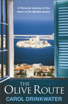 The Olive Route : A Personal Journey to the Heart of the Mediterranean