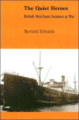 Quiet Heroes: British Merchant Seamen at War