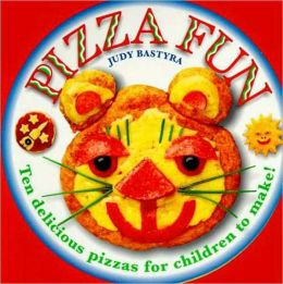 Pizza Fun: Ten Delicious pizzas for Children to Make!