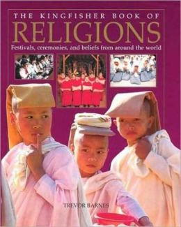 Kingfisher Book of Religions: Festivals, Ceremonies, and Beliefs from Around the World
