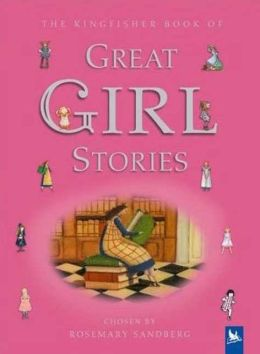 Kingfisher Book of Great Girl Stories: A Treasury of Classics from Children's Literature