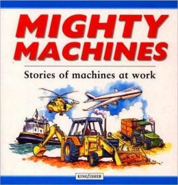 Mighty Machines: Stories of Machines at Work