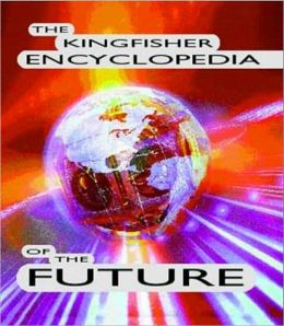 Kingfisher Encyclopedia of the Future