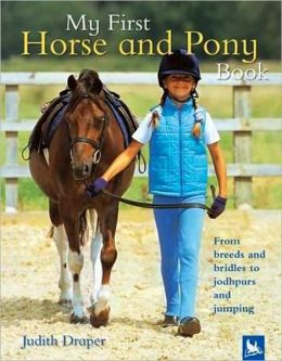 My First Horse and Pony Book: From Breeds and Bridles to Jophpurs and Jumping