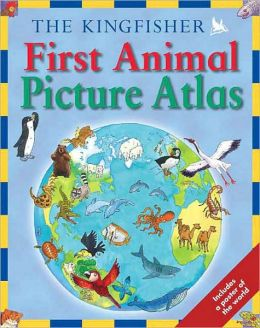 Kingfisher First Animal Picture Atlas