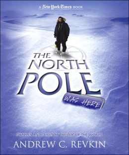 North Pole Was Here: Puzzles and Perils from the Top of the World