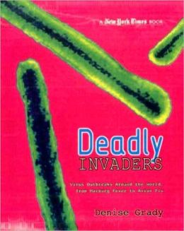 New York Times Deadly Invaders: Virus Outbreaks Around the World, from Marburn Fever to Avian Flu
