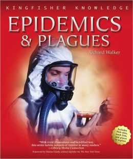 Epidemics and Plagues (Kingfisher Knowledge Series)