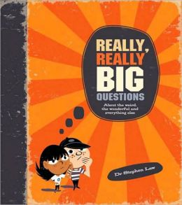 Really, Really Big Questions About the Weird, the Wonderful, and Everything Else