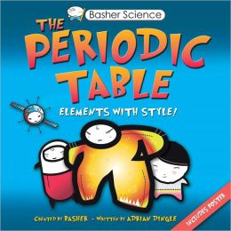 Basher: The Periodic Table: Elements with Style!