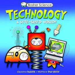 Basher Science: Technology: A byte-sized world!