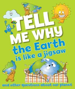 Tell Me Why The Earth is Like a Jigsaw Puzzle: and other questions about planet earth