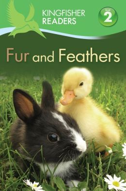 Fur and Feathers (Kingfisher Readers Series: Level 2)