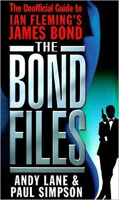 Bond Files: The Only Complete Guide to James Bond in Books, Films, TV and Comics