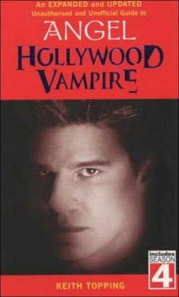 Hollywood Vampire: Expanded & Updated Unofficial & Unauthorized Guide to Angel
