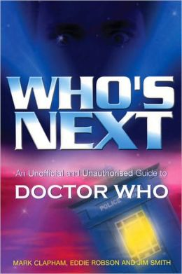Who's Next: An Unofficial and Unauthorised Guide to All of Broadcast Doctor Who