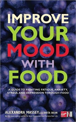 Improve Your Mood with Food: A Guide to Fighting Fatigue, Anxiety, Stress, and Depression Through Food