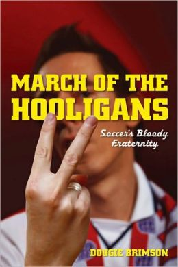 March of the Hooligans: Soccer's Bloody Fraternity (Next Stop: America)