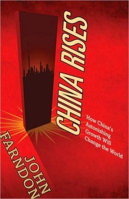 China Rises: How China's Astonishing Growth Will Change the World