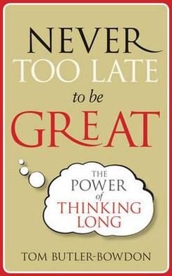 Never Too Late to Be Great. by Tom Butler-Bowden