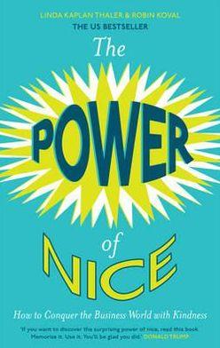 The Power of Nice. by Linda Kaplan, Robin Koval