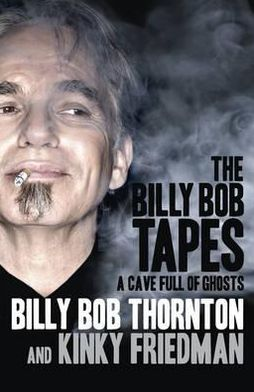 A Cave Full of Ghosts. Billy Bob Thornton, Kinky Friedman