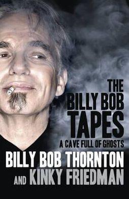A Cave Full of Ghosts. Billy Bob Thornton, Kinky Friedman