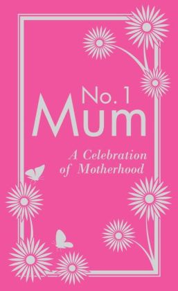 No. 1 Mum: A Celebration of Motherhood