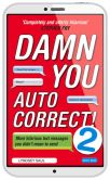 Book Cover Image. Title: Damn You Autocorrect! 2:  More Hilarious Text Messages You Didn't Mean to Send, Author: Lyndsey Saul