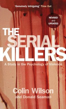 The Serial Killers: A Study in the Psychology of Violence