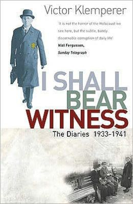The Klemperer Diaries I Shall Bear Witness, 1933-41
