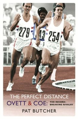 Perfect Distance: Ovett and Coe - The Record-Breaking Rivalry