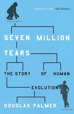 Seven Million Years: The Story of Human Evolution