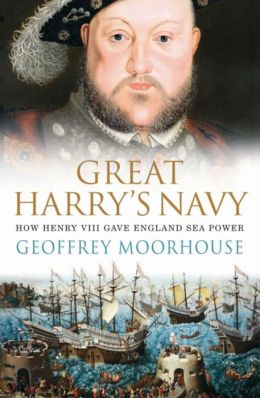 Great Harry's Navy: How Henry VIII Gave England Seapower