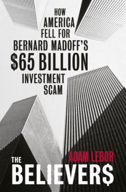 The Believers: How America Fell for Bernard Madoff's $50 Billion Investment Scam
