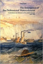 The Emergence of the Professional Watercolourist: Contentions and Alliances in the Artistic Domain, 1760¿1824